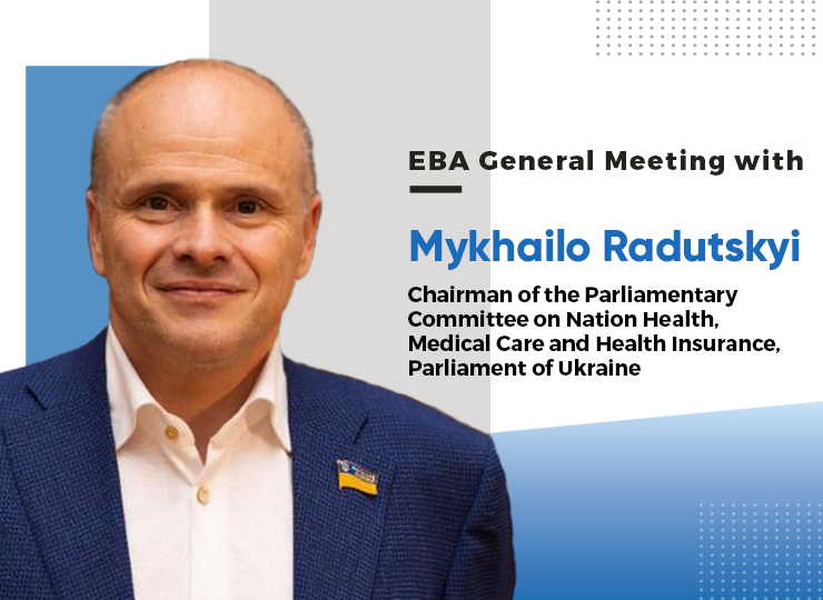 EBA General Meeting with Mykhailo Radutskyi, Chairman of the Parliamentary Committee on Nation Health, Medical Care and Health Insurance, Parliament of Ukraine