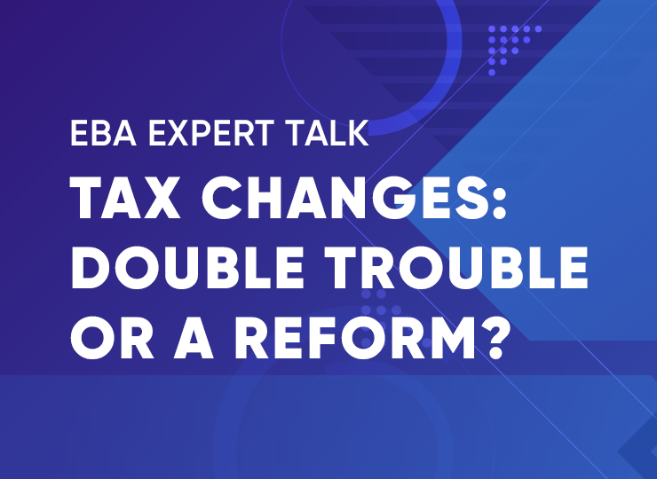 EBA Expert Talk «Tax changes: double trouble or a reform?»